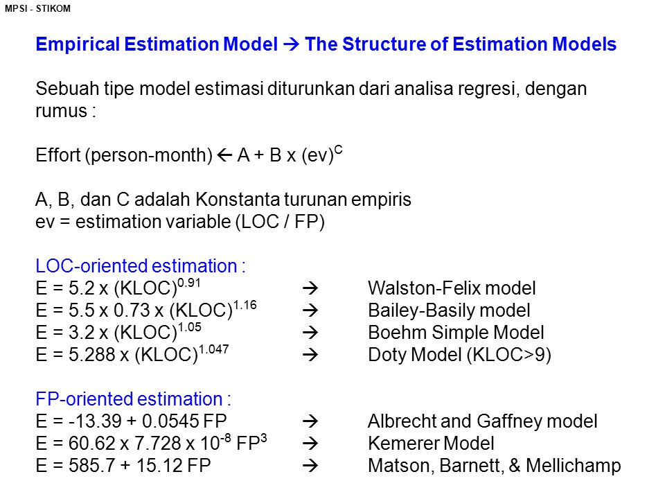 MPSI - STIKOM Empirical Estimation Model  The Structure of Estimation Models Sebuah tipe model estimasi diturunkan dari analisa regresi, dengan rumus