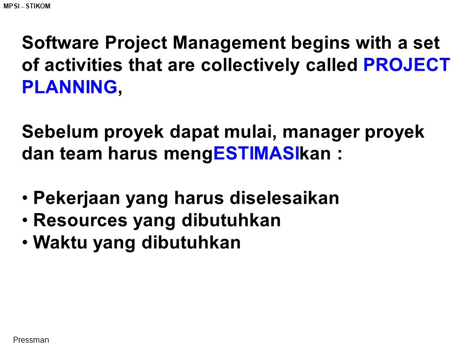 MPSI - STIKOM Software Project Management begins with a set of activities that are collectively called PROJECT PLANNING, Sebelum proyek dapat mulai, m