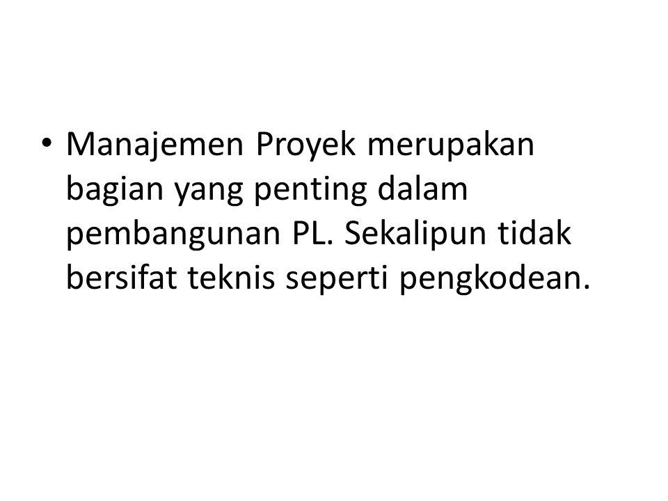 Manajemen Proyek merupakan bagian yang penting dalam pembangunan PL. Sekalipun tidak bersifat teknis seperti pengkodean.