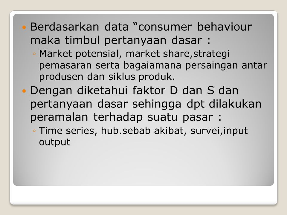 "Berdasarkan data ""consumer behaviour maka timbul pertanyaan dasar : ◦Market potensial, market share,strategi pemasaran serta bagaiamana persaingan ant"