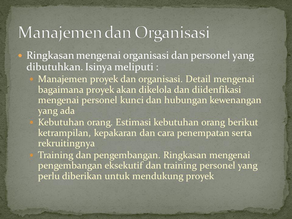 Ringkasan mengenai organisasi dan personel yang dibutuhkan. Isinya meliputi : Manajemen proyek dan organisasi. Detail mengenai bagaimana proyek akan d
