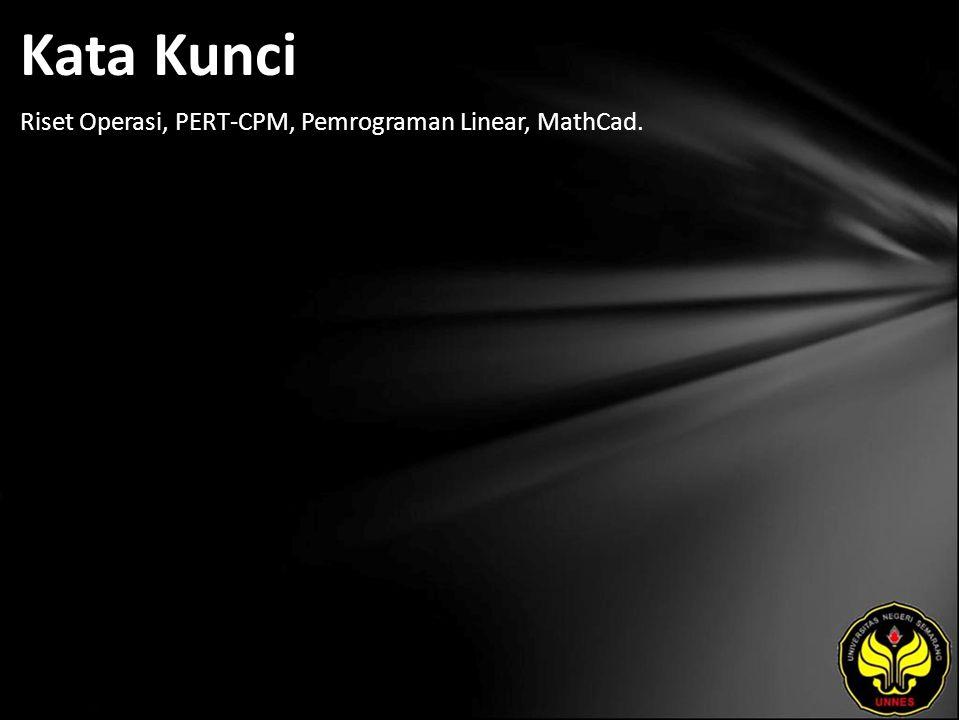 Kata Kunci Riset Operasi, PERT-CPM, Pemrograman Linear, MathCad.