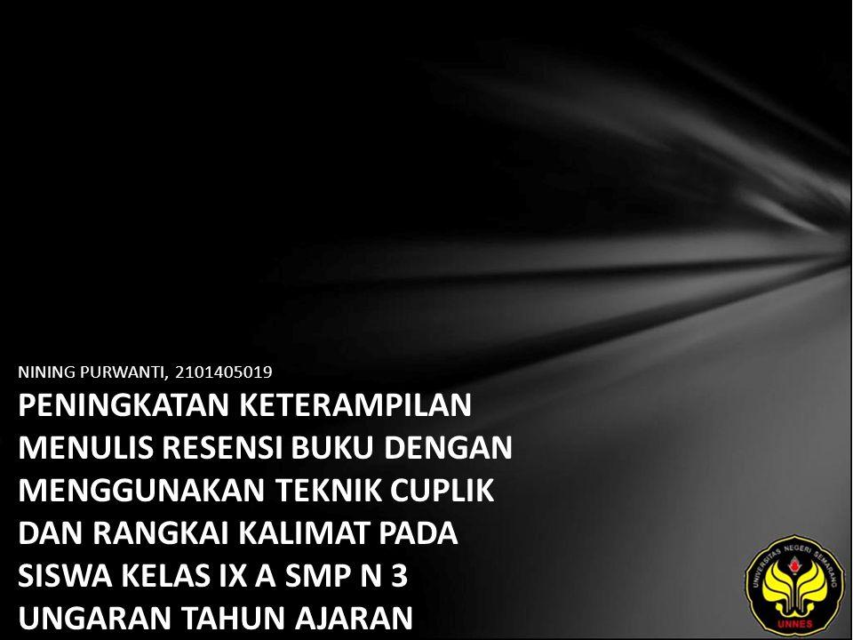 Identitas Mahasiswa - NAMA : NINING PURWANTI - NIM : 2101405019 - PRODI : Pendidikan Bahasa, Sastra Indonesia, dan Daerah (Pendidikan Bahasa dan Sastra Indonesia) - JURUSAN : Bahasa & Sastra Indonesia - FAKULTAS : Bahasa dan Seni - EMAIL : adhwanayla1987 pada domain yahoo.co.id - PEMBIMBING 1 : Prof.Dr.Fathur Rokhman,M.Hum - PEMBIMBING 2 : Imam Baehaqi,S.Pd.,M.Hum.