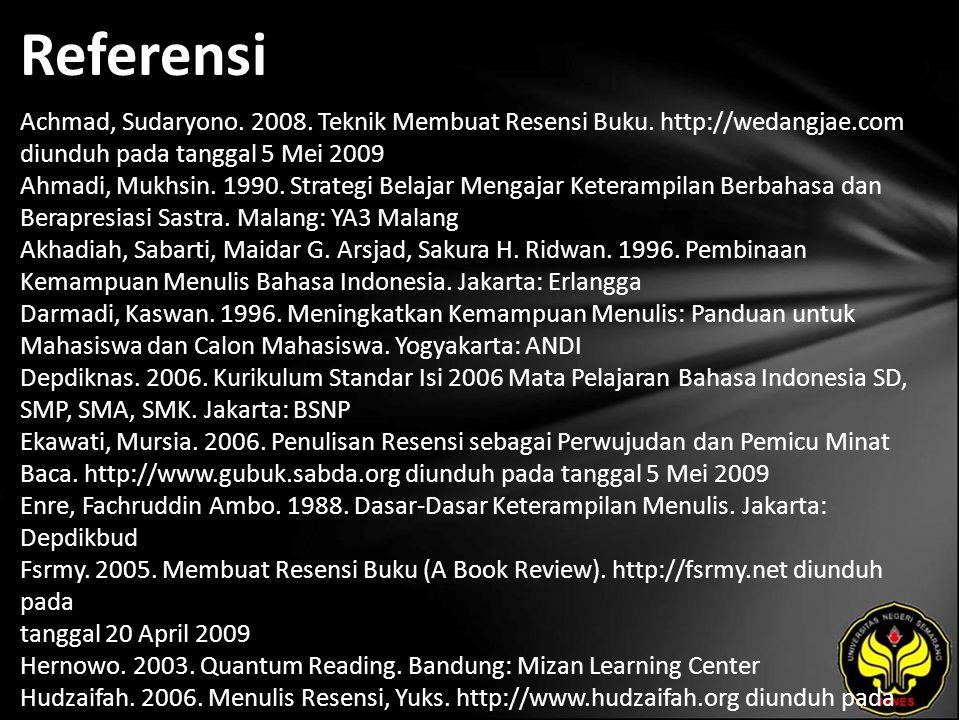 Referensi Achmad, Sudaryono. 2008. Teknik Membuat Resensi Buku. http://wedangjae.com diunduh pada tanggal 5 Mei 2009 Ahmadi, Mukhsin. 1990. Strategi B