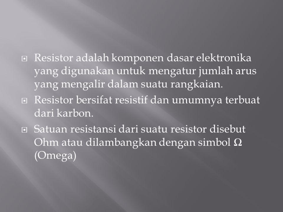  Resistor adalah komponen dasar elektronika yang digunakan untuk mengatur jumlah arus yang mengalir dalam suatu rangkaian.  Resistor bersifat resist