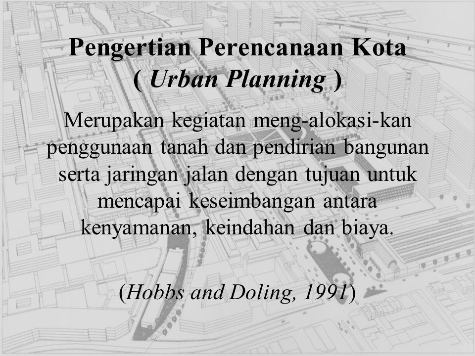 Pengertian Perencanaan Kota ( Urban Planning ) Merupakan rumusan kebijaksanaan pemanfaatan muka bumi wilayah kota termasuk ruang di atas dan di bawahnya serta pedoman pengarahan dan pengendalian bagi pelaksanaan pembangunan kota untuk mencapai tujuan tertentu ( Per.