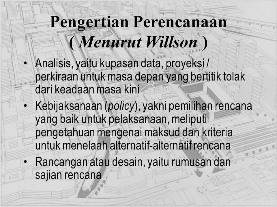 Pengertian Perencanaan ( Menurut Willson ) Analisis, yaitu kupasan data, proyeksi / perkiraan untuk masa depan yang bertitik tolak dari keadaan masa k