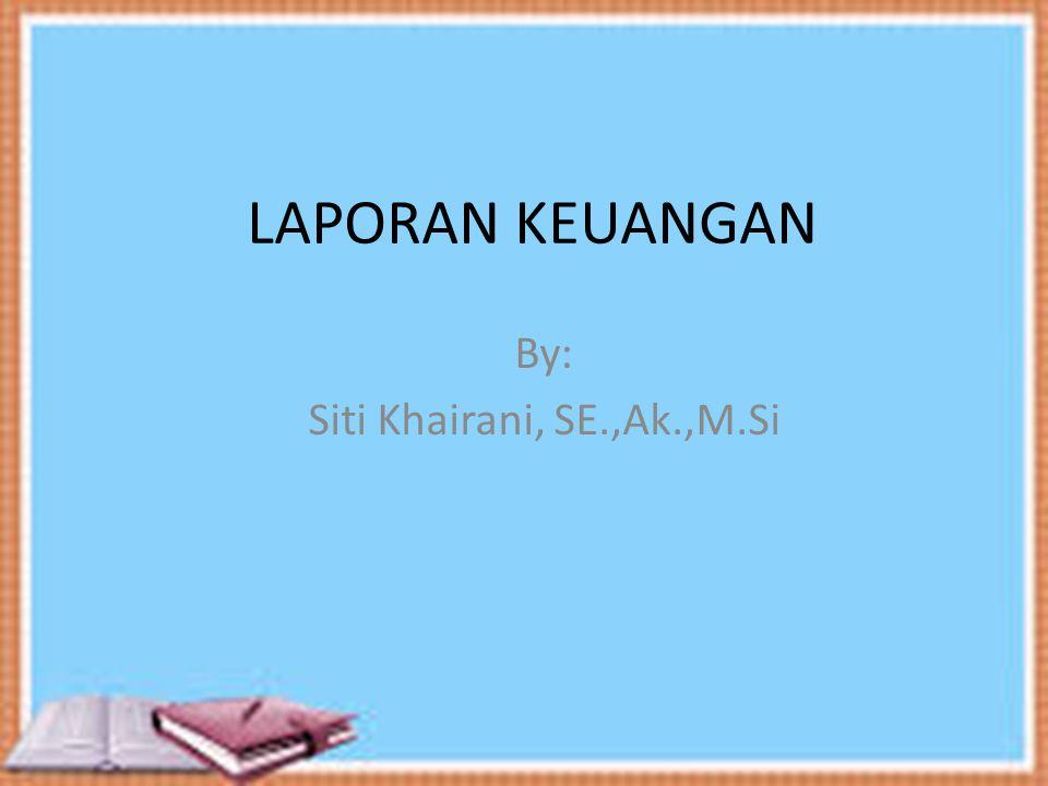 LAPORAN KEUANGAN By: Siti Khairani, SE.,Ak.,M.Si