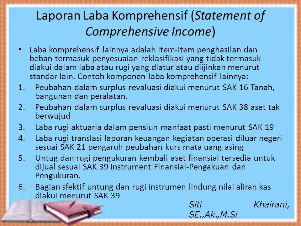 Laporan Laba Komprehensif (Statement of Comprehensive Income) Laba komprehensif lainnya adalah item-item penghasilan dan beban termasuk penyesuaian re