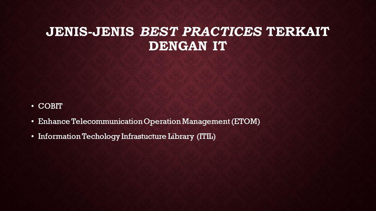 JENIS-JENIS BEST PRACTICES TERKAIT DENGAN IT COBIT Enhance Telecommunication Operation Management (ETOM) Information Techology Infrastucture Library (