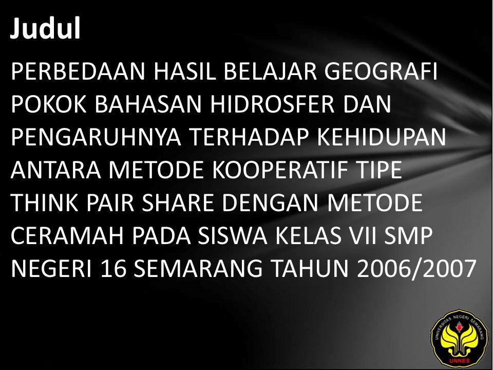 Abstrak Pembelajaran geografi yang salama ini dilaksanakan di SMP Negeri 16 Semarang masih disampaikan dengan pendekatan pembelajaran konvensional dengan metode ceramah.