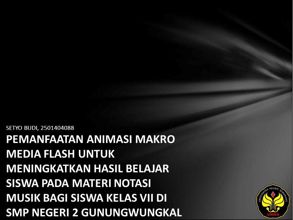 Identitas Mahasiswa - NAMA : SETYO BUDI - NIM : 2501404088 - PRODI : Pendidikan Seni Drama, Tari, dan Musik (Pendidikan Seni Musik) - JURUSAN : Seni Drama, Tari, dan Musik - FAKULTAS : Bahasa dan Seni - EMAIL : Ledenk_86 pada domain yahoo.com - PEMBIMBING 1 : Drs Slamet Haryono, M.Sn - PEMBIMBING 2 : Drs Syahrul Syah Sinaga, M.Hum - TGL UJIAN : 2011-08-22