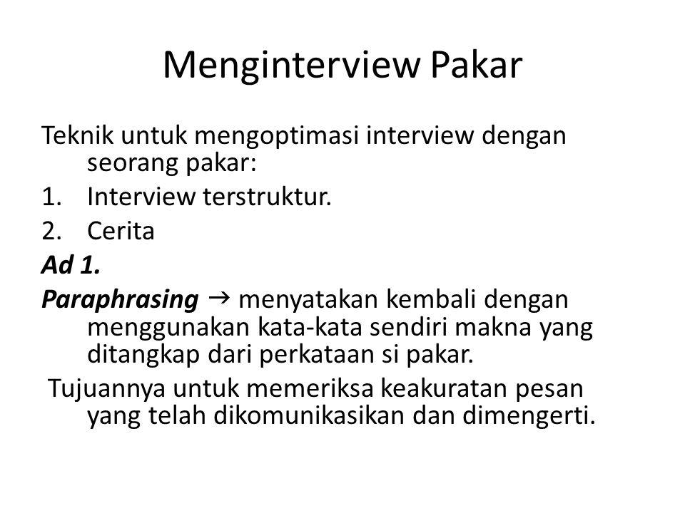 Menginterview Pakar Teknik untuk mengoptimasi interview dengan seorang pakar: 1.Interview terstruktur. 2.Cerita Ad 1. Paraphrasing  menyatakan kembal