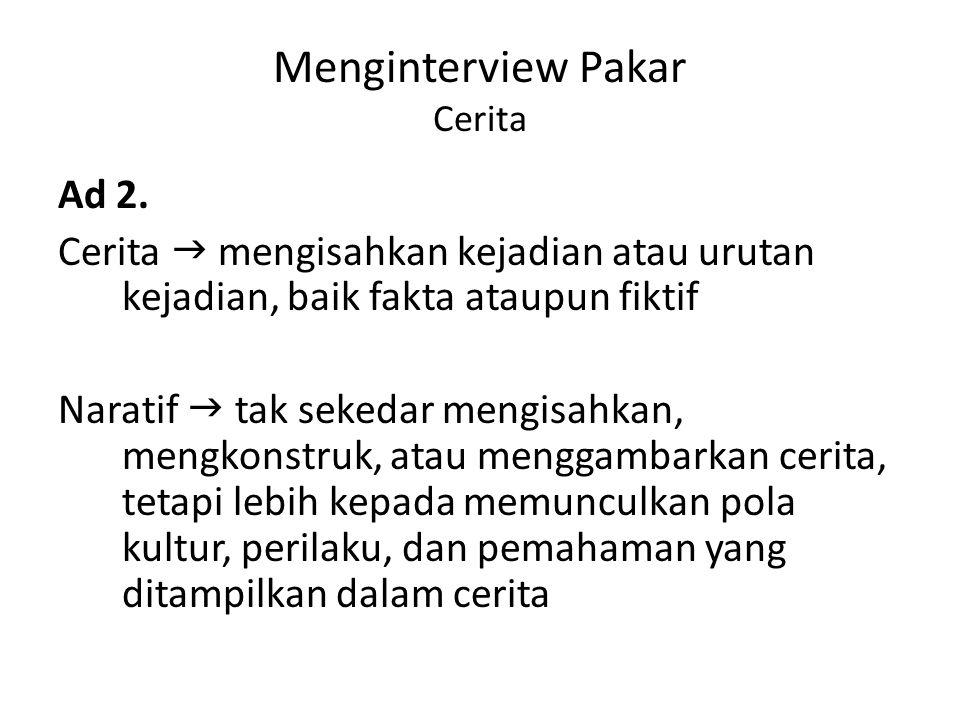 Menginterview Pakar Cerita Ad 2. Cerita  mengisahkan kejadian atau urutan kejadian, baik fakta ataupun fiktif Naratif  tak sekedar mengisahkan, meng