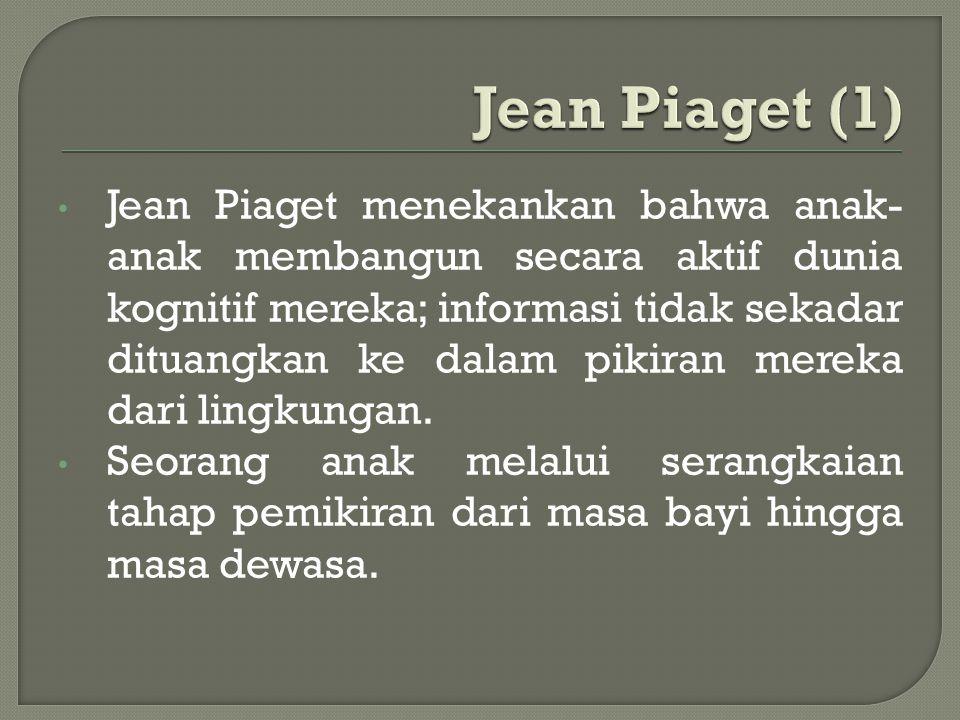 Jean Piaget menekankan bahwa anak- anak membangun secara aktif dunia kognitif mereka; informasi tidak sekadar dituangkan ke dalam pikiran mereka dari