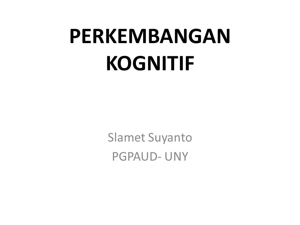 PERKEMBANGAN KOGNITIF Slamet Suyanto PGPAUD- UNY