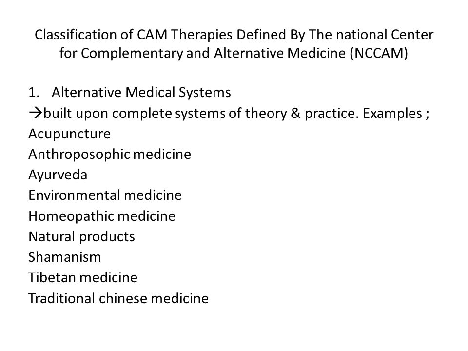 Classification of CAM Therapies Defined By The national Center for Complementary and Alternative Medicine (NCCAM) 1.Alternative Medical Systems  buil