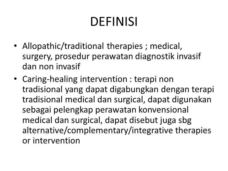DEFINISI Allopathic/traditional therapies ; medical, surgery, prosedur perawatan diagnostik invasif dan non invasif Caring-healing intervention : tera