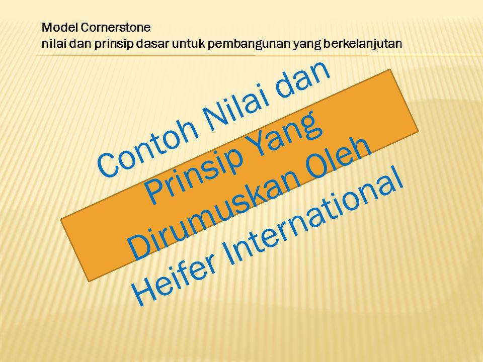 Model Cornerstone nilai dan prinsip dasar untuk pembangunan yang berkelanjutan Contoh Nilai dan Prinsip Yang Dirumuskan Oleh Heifer International