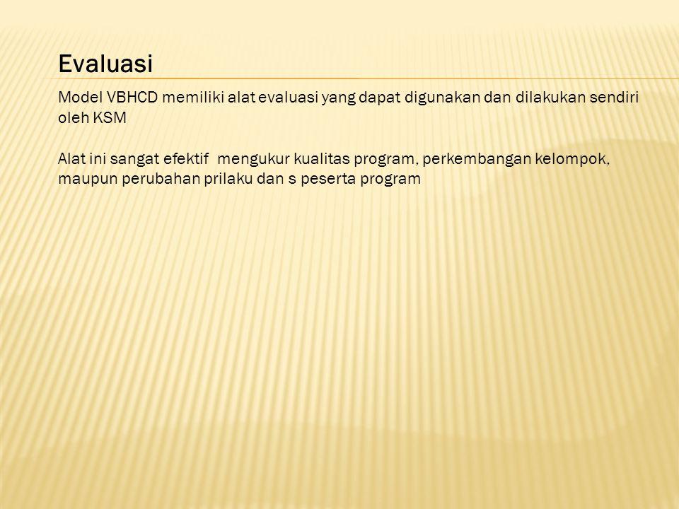 Evaluasi Model VBHCD memiliki alat evaluasi yang dapat digunakan dan dilakukan sendiri oleh KSM Alat ini sangat efektif mengukur kualitas program, per