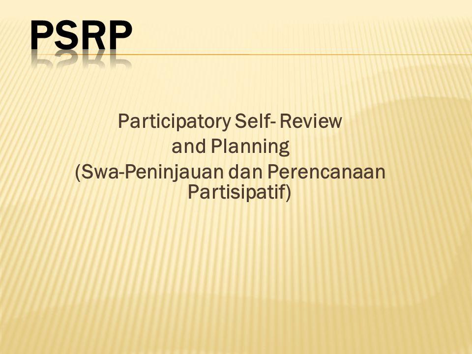 Participatory Self- Review and Planning (Swa-Peninjauan dan Perencanaan Partisipatif)