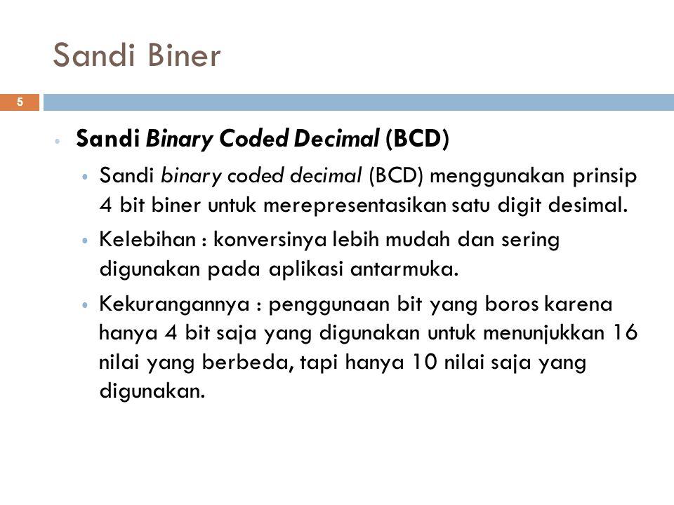 Sandi Biner Sandi Binary Coded Decimal (BCD) Sandi binary coded decimal (BCD) menggunakan prinsip 4 bit biner untuk merepresentasikan satu digit desim