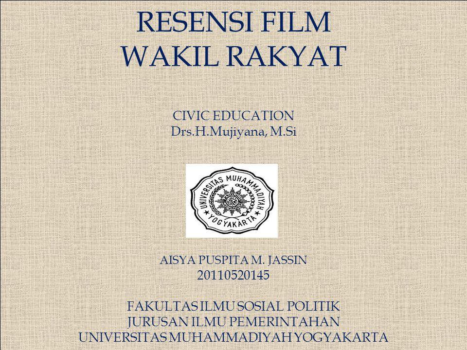  RESENSI FILM WAKIL RAKYAT CIVIC EDUCATION Drs.H.Mujiyana, M.Si AISYA PUSPITA M. JASSIN 20110520145 FAKULTAS ILMU SOSIAL POLITIK JURUSAN ILMU PEMERIN