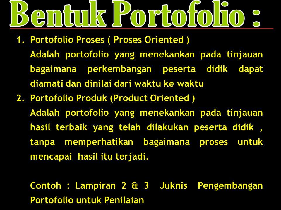 12 1.Portofolio Proses ( Proses Oriented ) Adalah portofolio yang menekankan pada tinjauan bagaimana perkembangan peserta didik dapat diamati dan dini