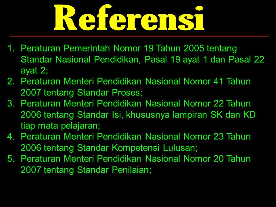 6 1.Peraturan Pemerintah Nomor 19 Tahun 2005 tentang Standar Nasional Pendidikan, Pasal 19 ayat 1 dan Pasal 22 ayat 2; 2.Peraturan Menteri Pendidikan
