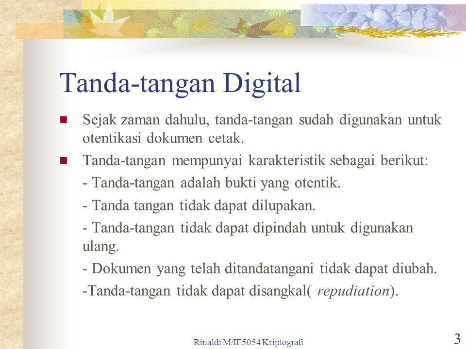 Rinaldi M/IF5054 Kriptografi 3 Tanda-tangan Digital Sejak zaman dahulu, tanda-tangan sudah digunakan untuk otentikasi dokumen cetak. Tanda-tangan memp
