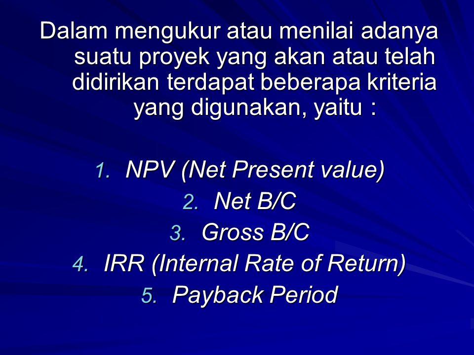 Dalam mengukur atau menilai adanya suatu proyek yang akan atau telah didirikan terdapat beberapa kriteria yang digunakan, yaitu : 1. NPV (Net Present