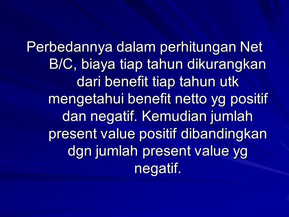 Perbedannya dalam perhitungan Net B/C, biaya tiap tahun dikurangkan dari benefit tiap tahun utk mengetahui benefit netto yg positif dan negatif. Kemud