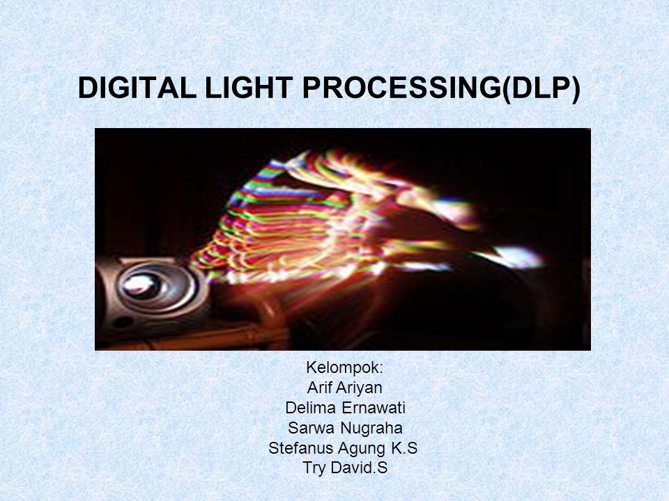 DIGITAL LIGHT PROCESSING(DLP) Kelompok: Arif Ariyan Delima Ernawati Sarwa Nugraha Stefanus Agung K.S Try David.S