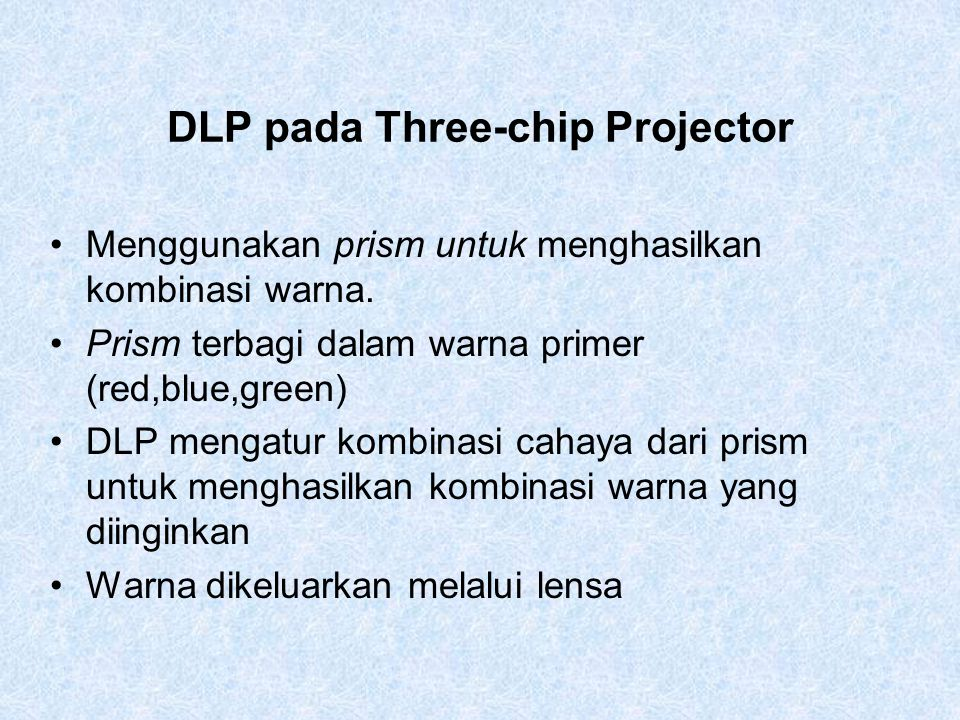 DLP pada Three-chip Projector Menggunakan prism untuk menghasilkan kombinasi warna. Prism terbagi dalam warna primer (red,blue,green) DLP mengatur kom
