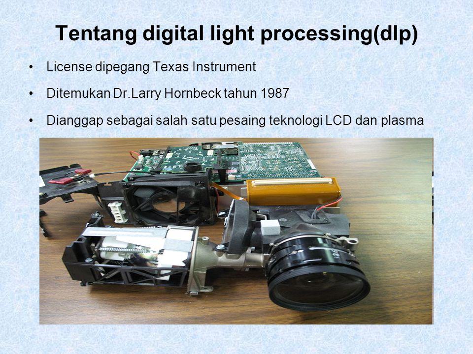 Tentang digital light processing(dlp) License dipegang Texas Instrument Ditemukan Dr.Larry Hornbeck tahun 1987 Dianggap sebagai salah satu pesaing tek
