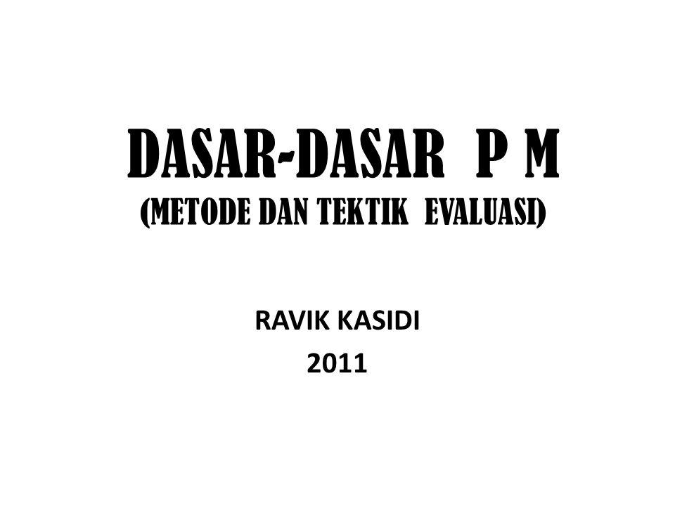 DASAR-DASAR P M (METODE DAN TEKTIK EVALUASI) RAVIK KASIDI 2011