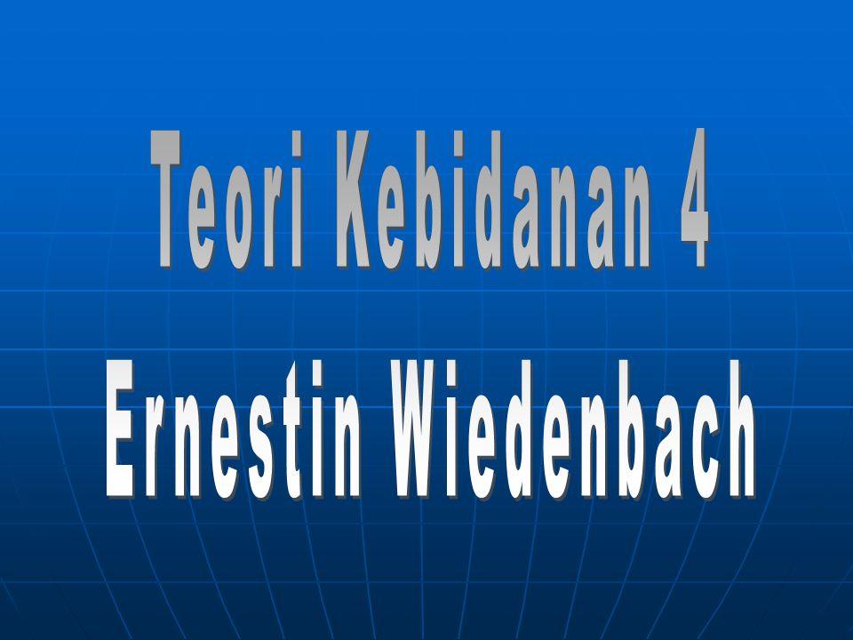 TEORI TEORI ERNESTINE WIEDENBACH Wiedenbach m'kembangkan teorinya scr induktif (dari khusus ke umum) b'dasar pengalaman & observasi dlm praktik.