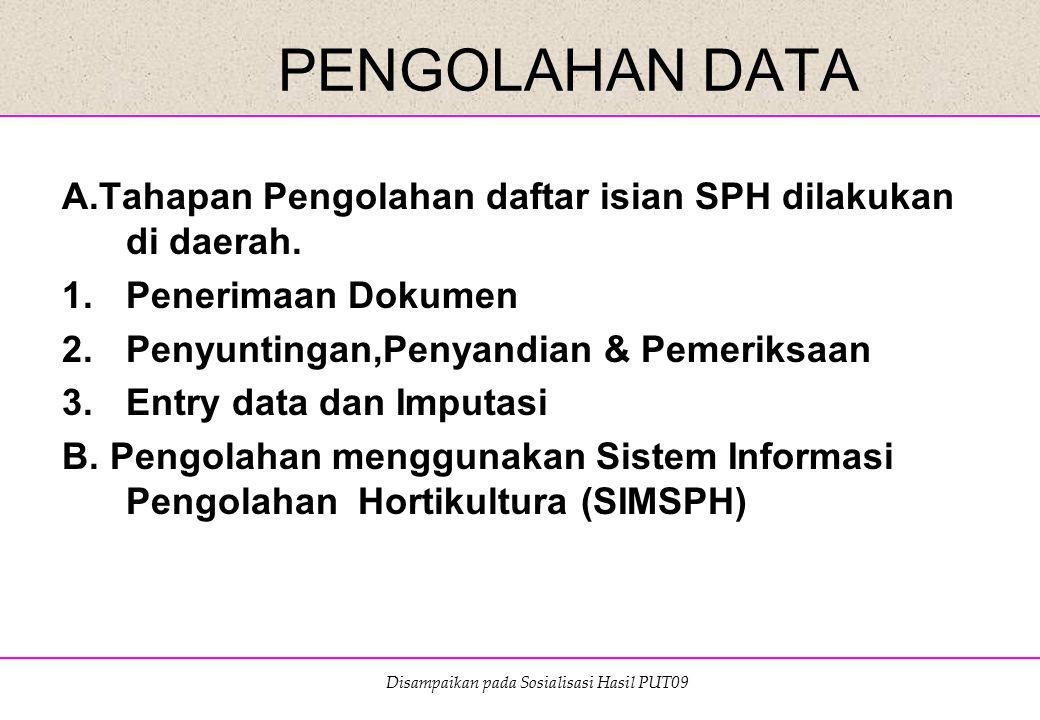 Disampaikan pada Sosialisasi Hasil PUT09 PENGOLAHAN DATA A.Tahapan Pengolahan daftar isian SPH dilakukan di daerah. 1.Penerimaan Dokumen 2.Penyuntinga
