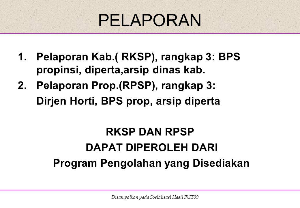 Disampaikan pada Sosialisasi Hasil PUT09 PELAPORAN 1.Pelaporan Kab.( RKSP), rangkap 3: BPS propinsi, diperta,arsip dinas kab. 2.Pelaporan Prop.(RPSP),