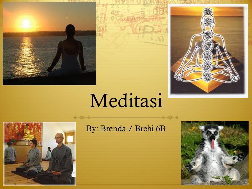 Pengertian Meditasi  Meditasi adalah yang bisa buat kedamaian dalam hidup kita, tenang dan mebghilangkan prasaan yang buruk yang pernah kita lakukan sebelumnya.