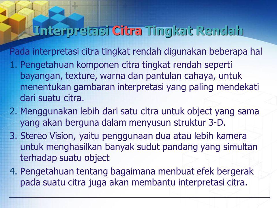 Interpretasi Citra Tingkat Rendah Pada interpretasi citra tingkat rendah digunakan beberapa hal 1.Pengetahuan komponen citra tingkat rendah seperti ba