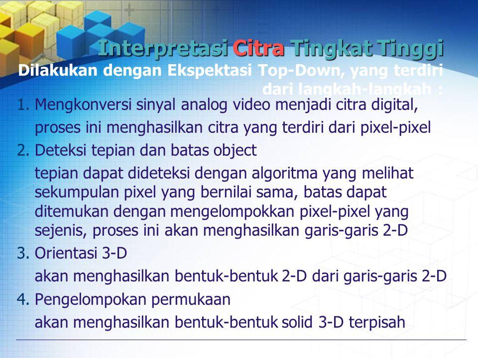 5.Pengelompokan bentuk akan menghasilkan object 3-D yang utuh 6.Pencocokan mencocokkan object 3-D yang didapat dengan basis pengetahuan untuk mendapatkan interpretasi yang paling mendekati
