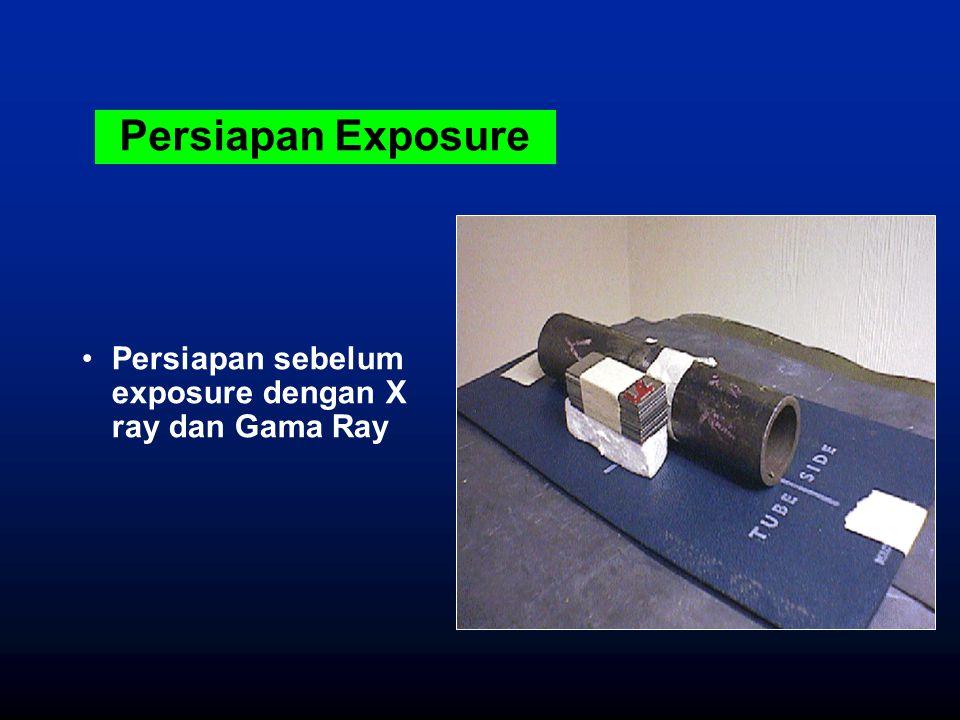 Persiapan Exposure Persiapan sebelum exposure dengan X ray dan Gama Ray