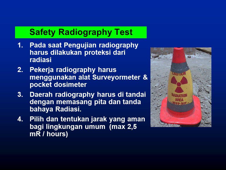 Safety Radiography Test 1.Pada saat Pengujian radiography harus dilakukan proteksi dari radiasi 2.Pekerja radiography harus menggunakan alat Surveyorm