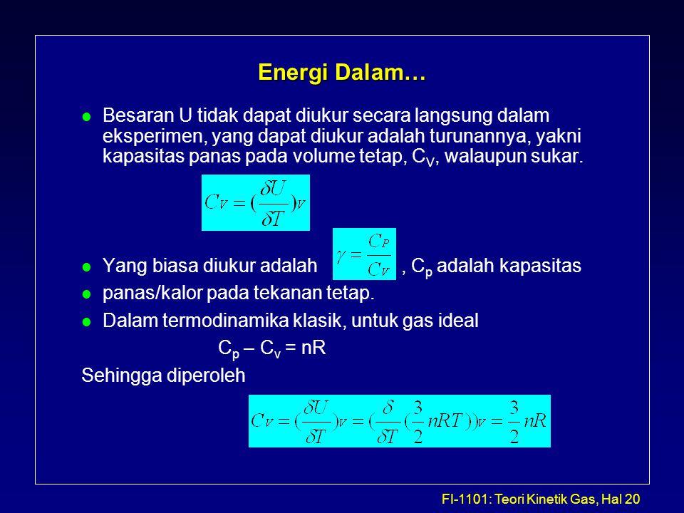 FI-1101: Teori Kinetik Gas, Hal 20 Energi Dalam… l Besaran U tidak dapat diukur secara langsung dalam eksperimen, yang dapat diukur adalah turunannya,