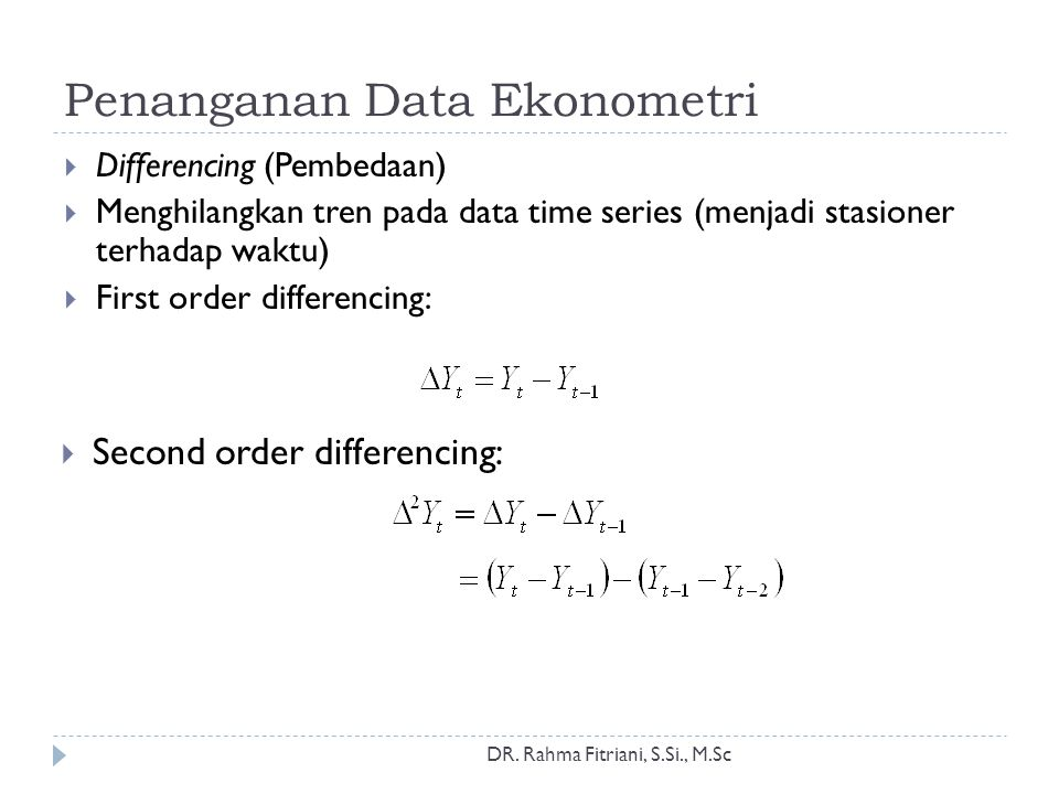 Penanganan Data Ekonometri  Differencing (Pembedaan)  Menghilangkan tren pada data time series (menjadi stasioner terhadap waktu)  First order differencing:  Second order differencing: DR.