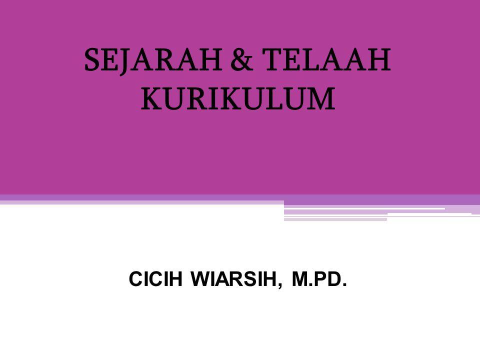 SEJARAH & TELAAH KURIKULUM CICIH WIARSIH, M.PD.