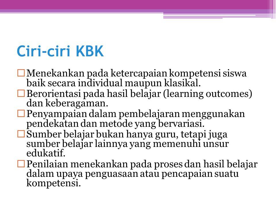 Ciri-ciri KBK  Menekankan pada ketercapaian kompetensi siswa baik secara individual maupun klasikal.  Berorientasi pada hasil belajar (learning outc