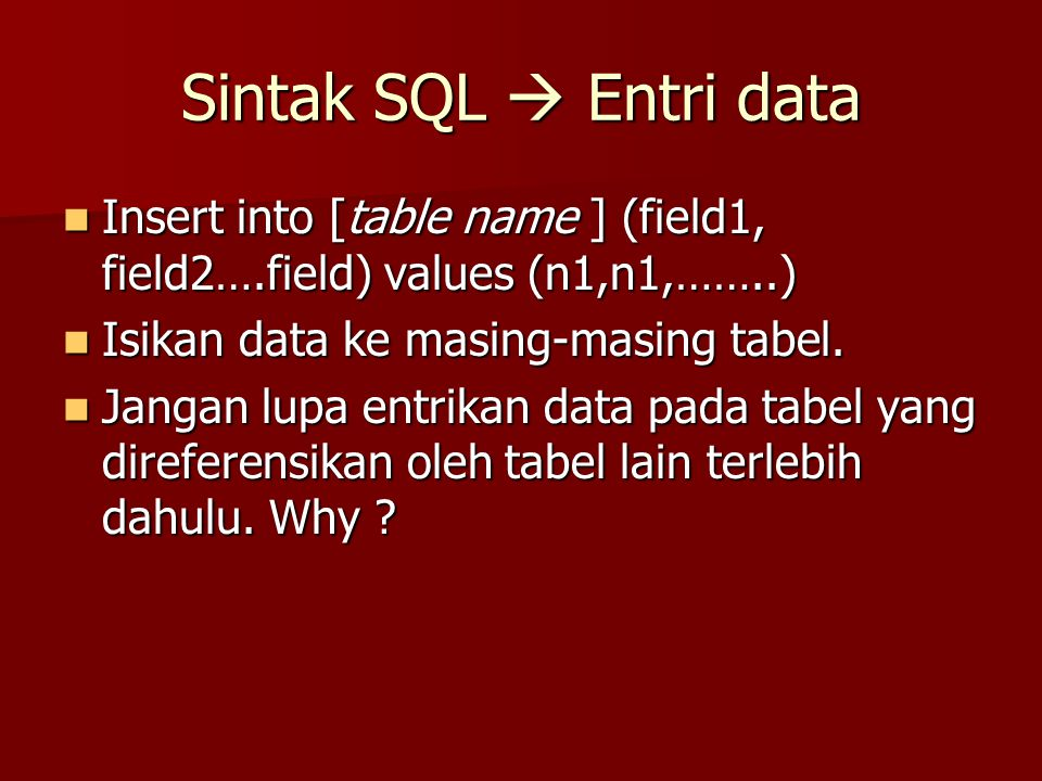Sintak SQL  Entri data Insert into [table name ] (field1, field2….field) values (n1,n1,……..) Insert into [table name ] (field1, field2….field) values (n1,n1,……..) Isikan data ke masing-masing tabel.