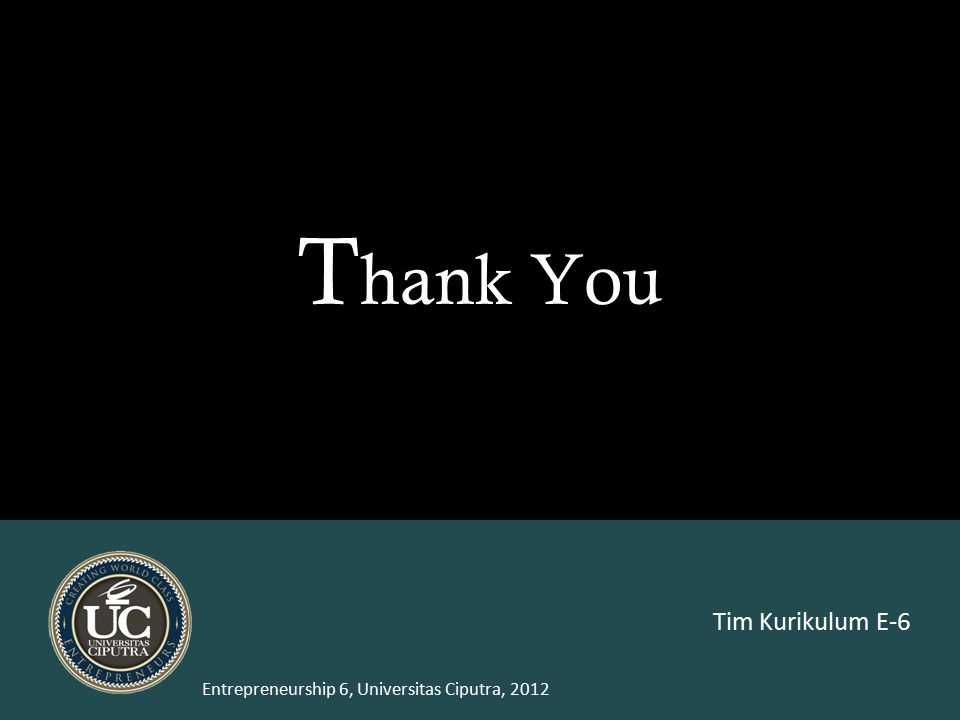 16 Entrepreneurship 6, Universitas Ciputra, 2012 T hank You Tim Kurikulum E-6
